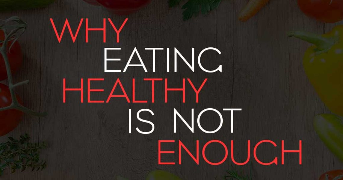 why_eating_healthy_is_not_enough_raising_the_bar_fitness